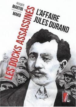 7785440156_les-docks-assassines-l-affaire-jules-durand-par-roger-martin-et-mako-les-editions-de-l-atelier